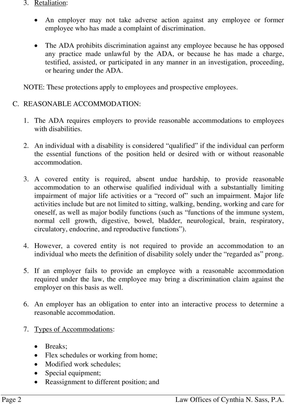 in an investigation, proceeding, or hearing under the ADA. NOTE: These protections apply to employees and prospective employees. C. REASONABLE ACCOMMODATION: 1.