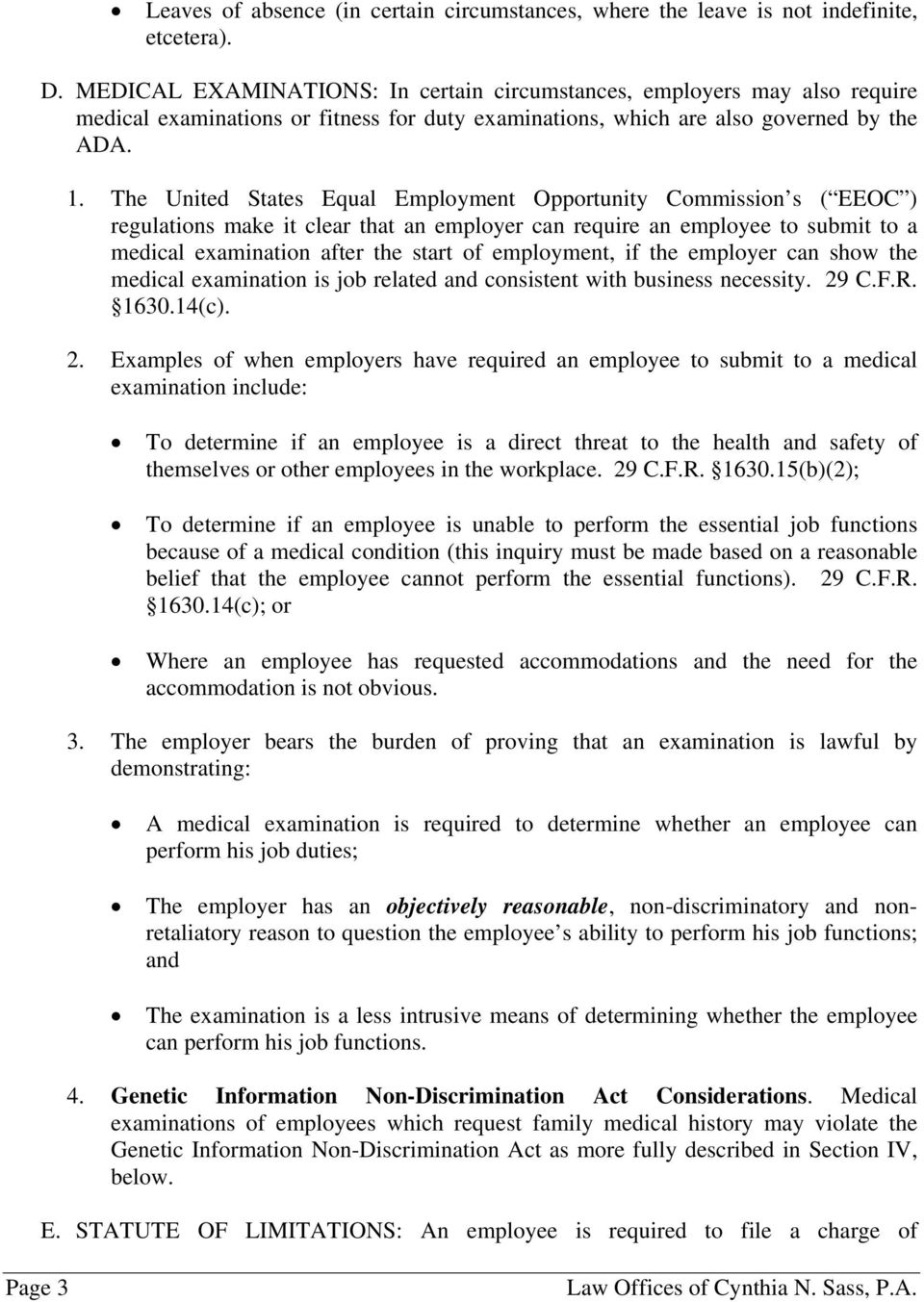 The United States Equal Employment Opportunity Commission s ( EEOC ) regulations make it clear that an employer can require an employee to submit to a medical examination after the start of