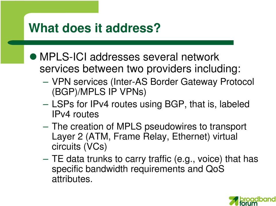 Gateway Protocol (BGP)/MPLS IP VPNs) LSPs for IPv4 routes using BGP, that is, labeled IPv4 routes The