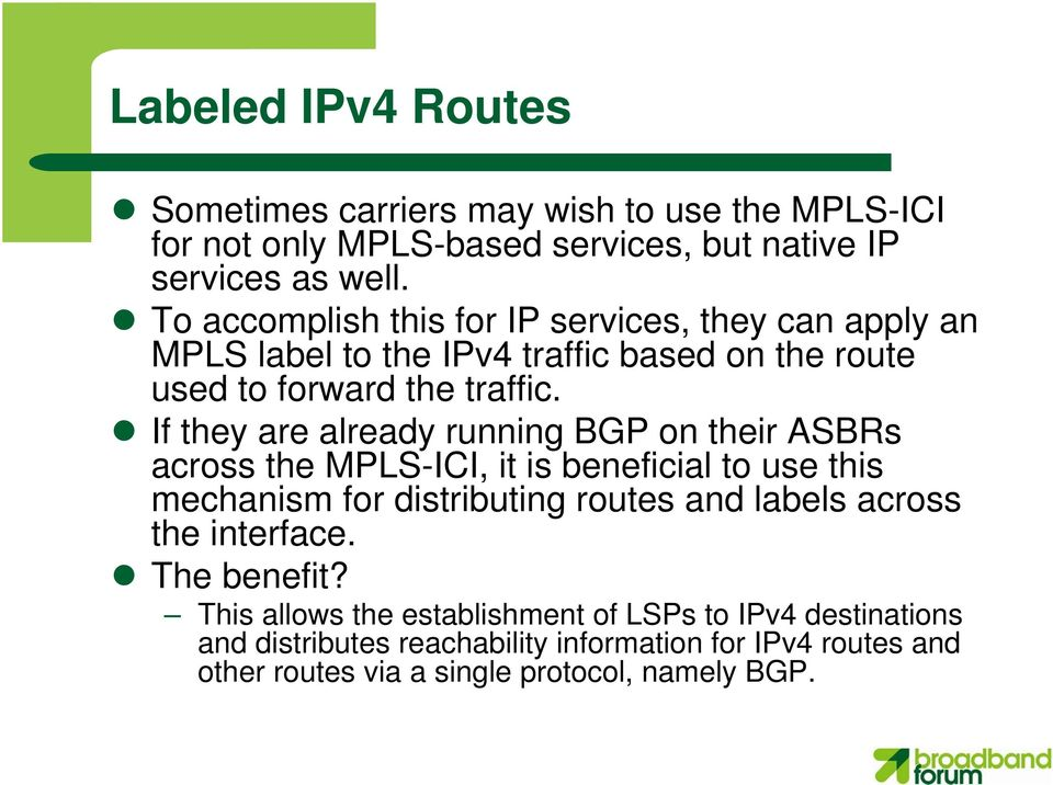 If they are already running BGP on their ASBRs across the MPLS-ICI, it is beneficial to use this mechanism for distributing routes and labels across the