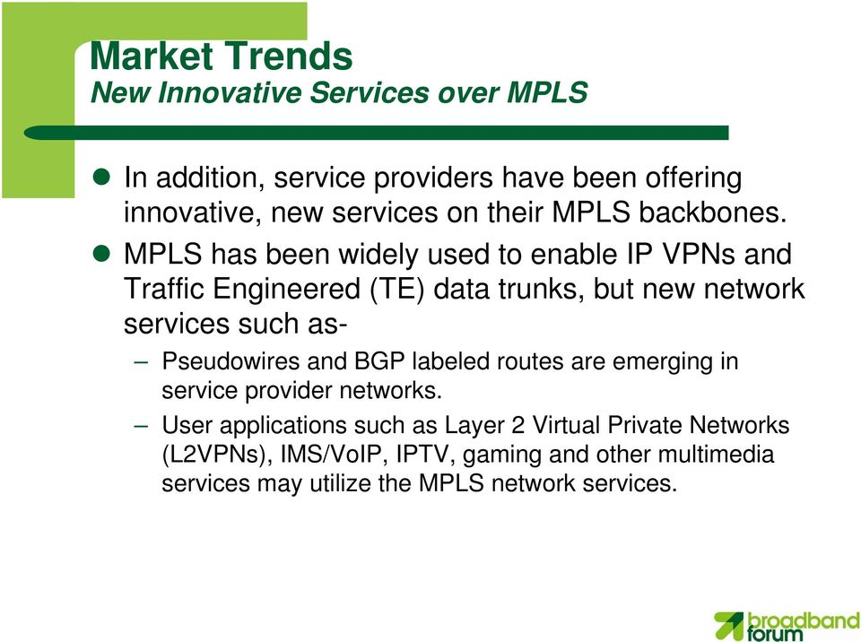 MPLS has been widely used to enable IP VPNs and Traffic Engineered (TE) data trunks, but new network services such as-