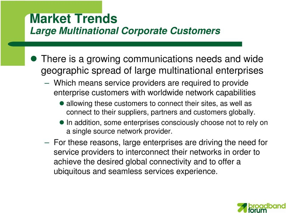 suppliers, partners and customers globally. In addition, some enterprises consciously choose not to rely on a single source network provider.