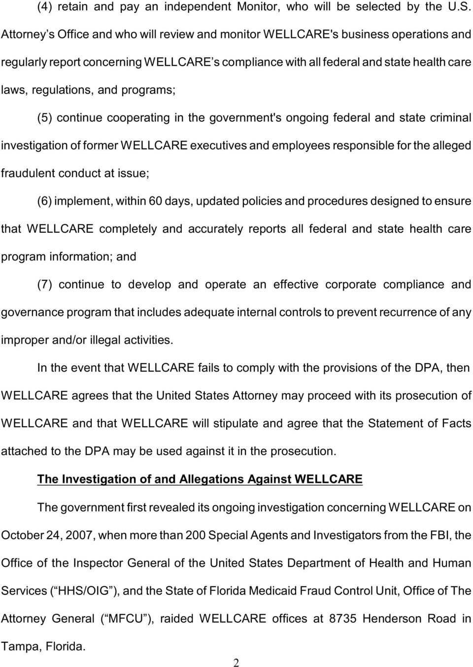 programs; (5) continue cooperating in the government's ongoing federal and state criminal investigation of former WELLCARE executives and employees responsible for the alleged fraudulent conduct at