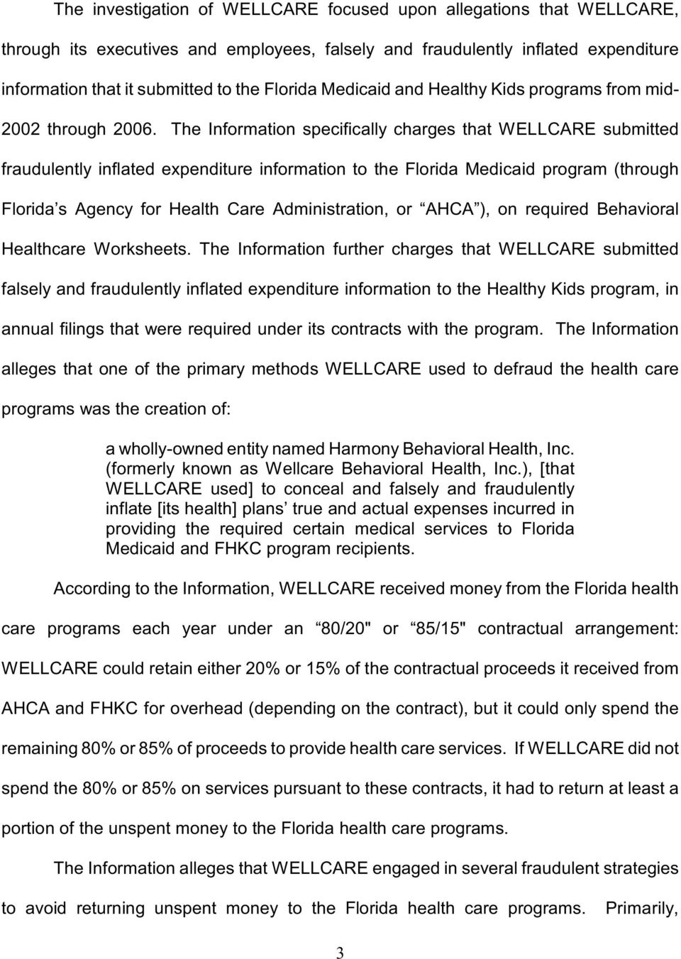 The Information specifically charges that WELLCARE submitted fraudulently inflated expenditure information to the Florida Medicaid program (through Florida s Agency for Health Care Administration, or