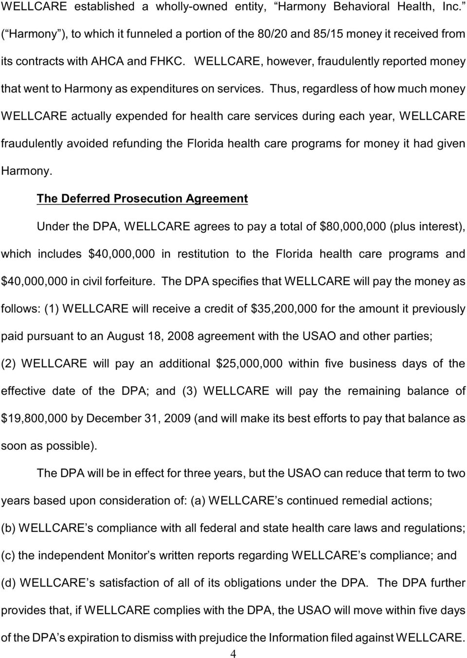 Thus, regardless of how much money WELLCARE actually expended for health care services during each year, WELLCARE fraudulently avoided refunding the Florida health care programs for money it had