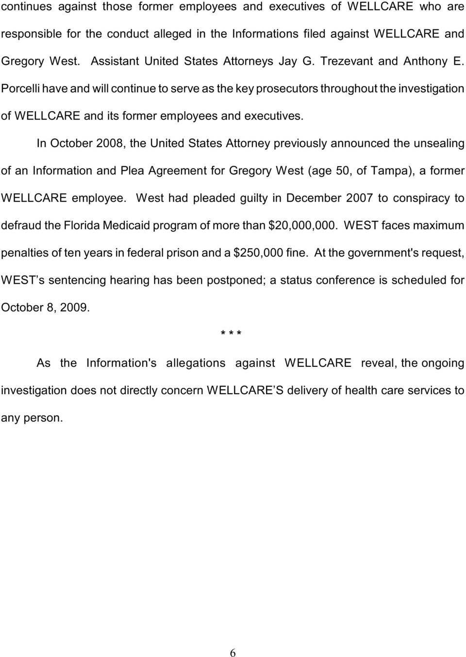 Porcelli have and will continue to serve as the key prosecutors throughout the investigation of WELLCARE and its former employees and executives.