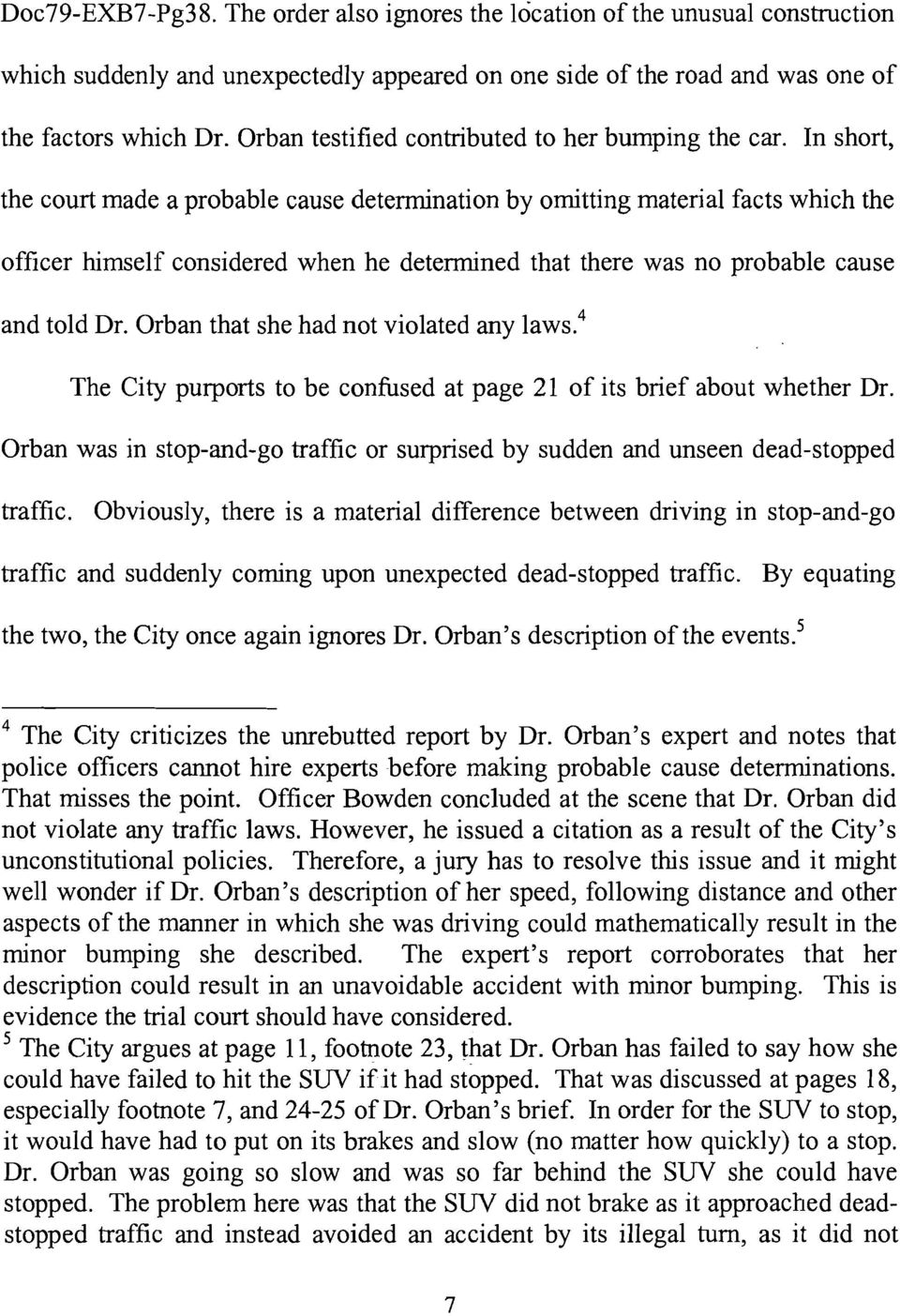 In short, the court made a probable cause determination by omitting material facts which the officer himself considered when he determined that there was no probable cause and told Dr.