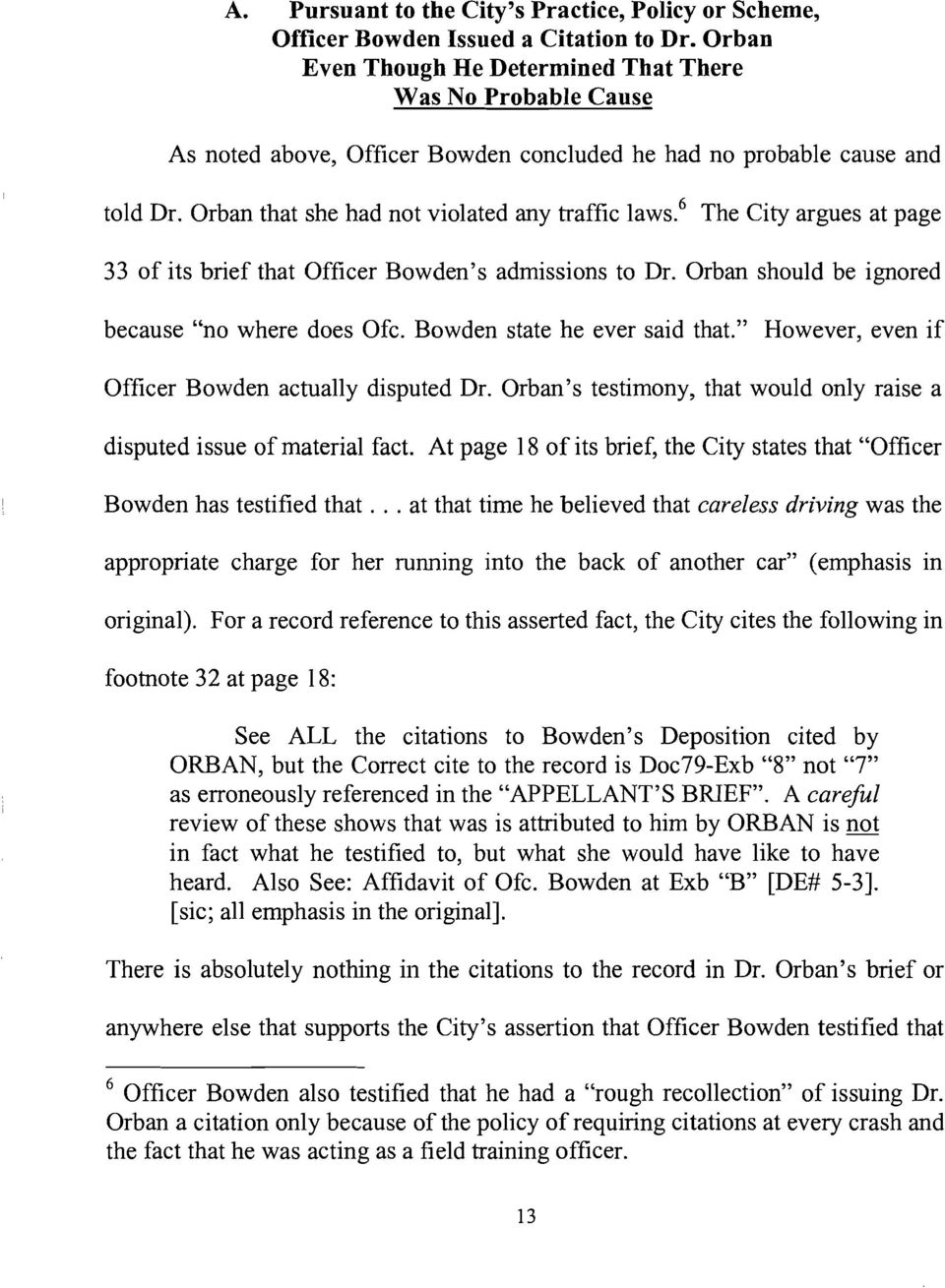 "6 The City argues at page 33 of its brief that Officer Bowden's admissions to Dr. Orban should be ignored because ""no where does Ofc. Bowden state he ever said that."