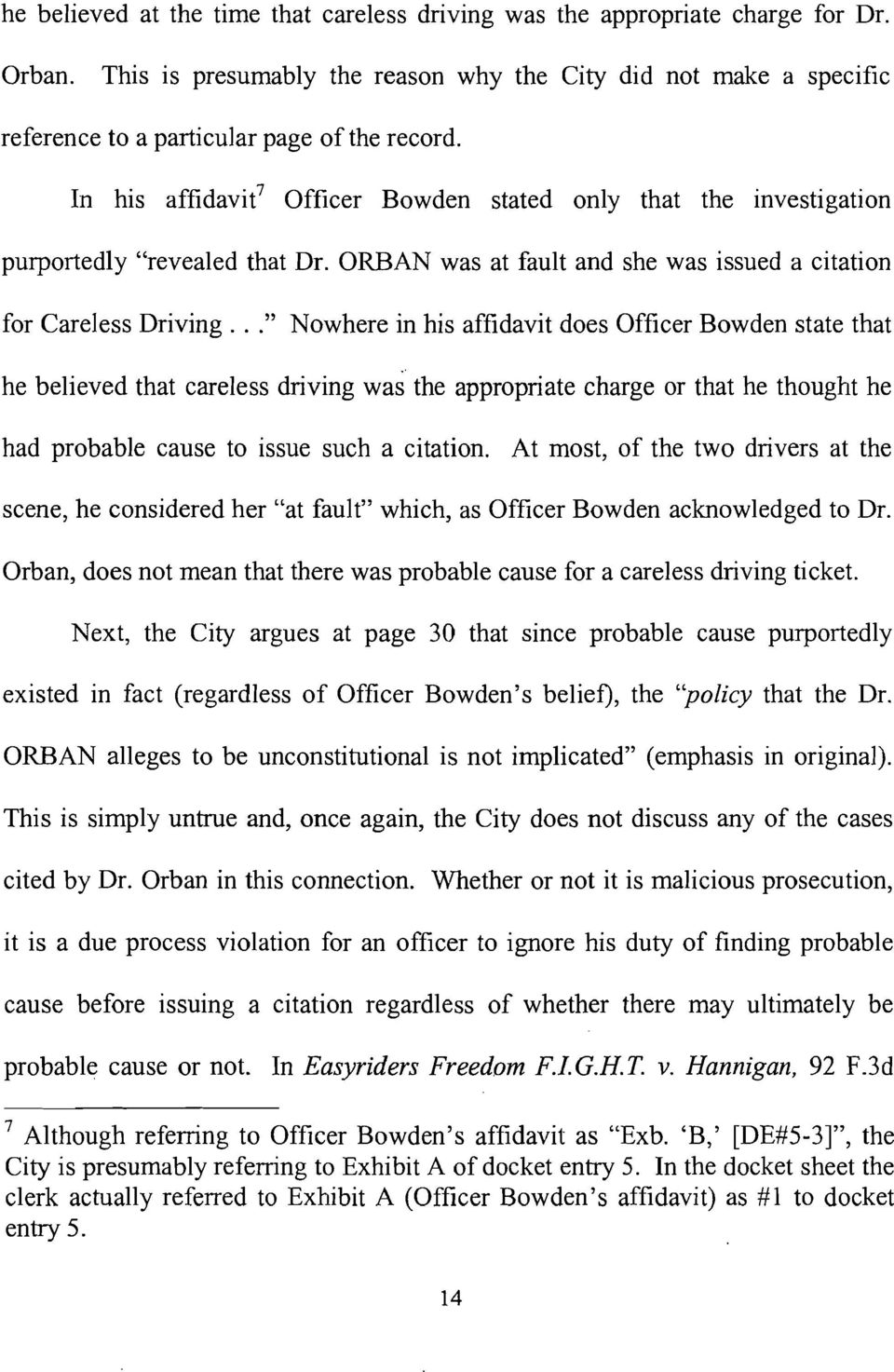 ".."" Nowhere in his affidavit does Officer Bowden state that he believed that careless driving was the appropriate charge or that he thought he had probable cause to issue such a citation."