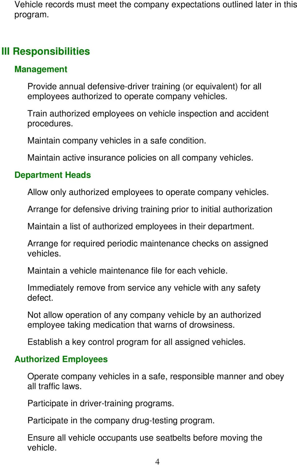 Train authorized employees on vehicle inspection and accident procedures. Maintain company vehicles in a safe condition. Maintain active insurance policies on all company vehicles.