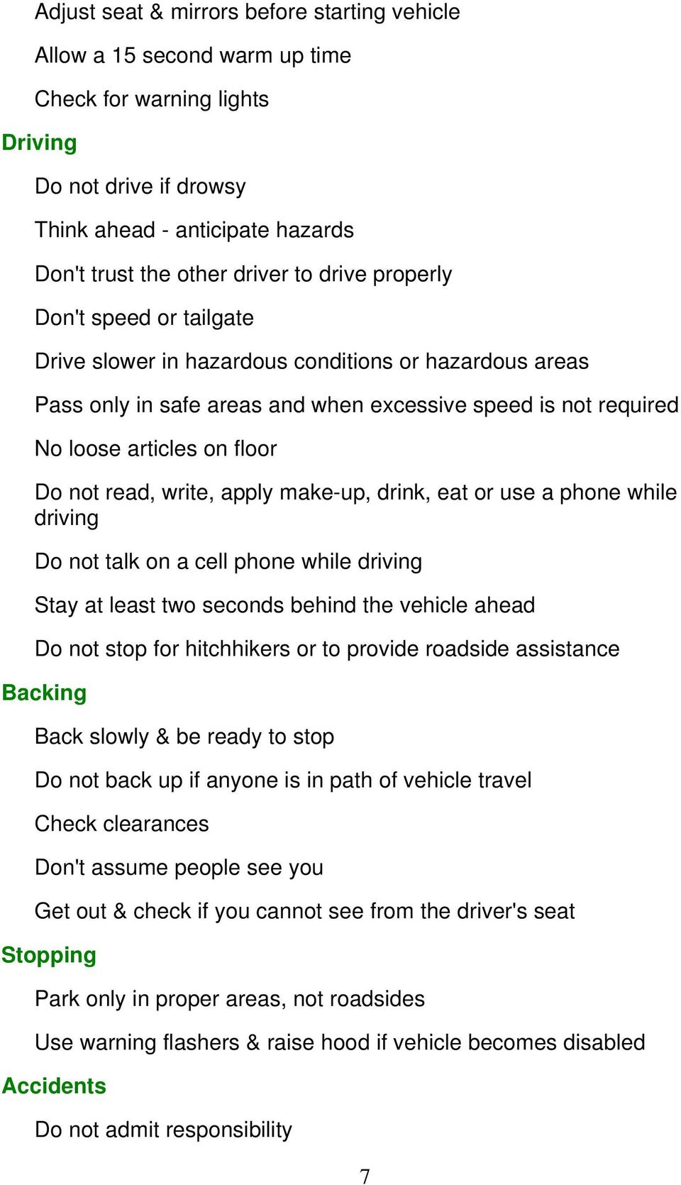 write, apply make-up, drink, eat or use a phone while driving Do not talk on a cell phone while driving Stay at least two seconds behind the vehicle ahead Do not stop for hitchhikers or to provide