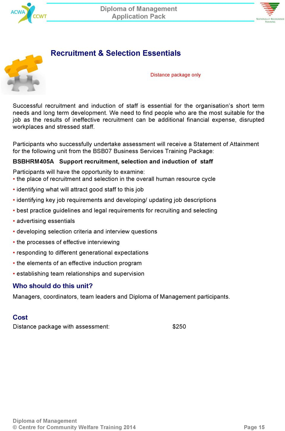 Participants who successfully undertake assessment will receive a Statement of Attainment for the following unit from the BSB07 Business Services Training Package: BSBHRM405A Support recruitment,