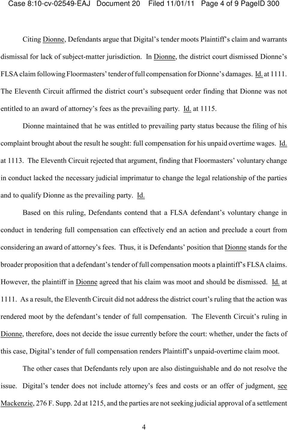 The Eleventh Circuit affirmed the district court s subsequent order finding that Dionne was not entitled to an award of attorney s fees as the prevailing party. Id. at 1115.