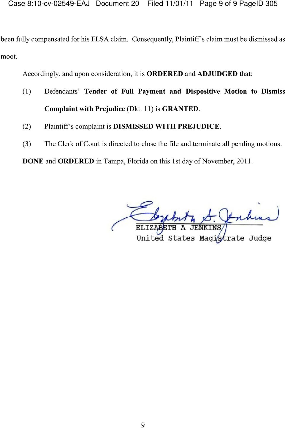Accordingly, and upon consideration, it is ORDERED and ADJUDGED that: (1) Defendants Tender of Full Payment and Dispositive Motion to Dismiss