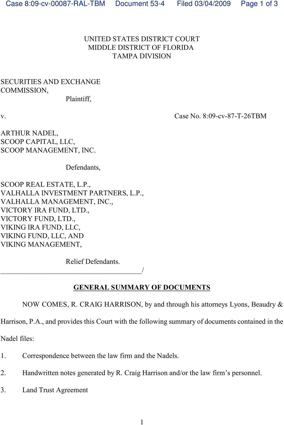 , VICTORY FUND, LTD., VIKING IRA FUND, LLC, VIKING FUND, LLC, AND VIKING MANAGEMENT, Relief Defendants. / GENERAL SUMMARY OF DOCUMENTS NOW COMES, R.