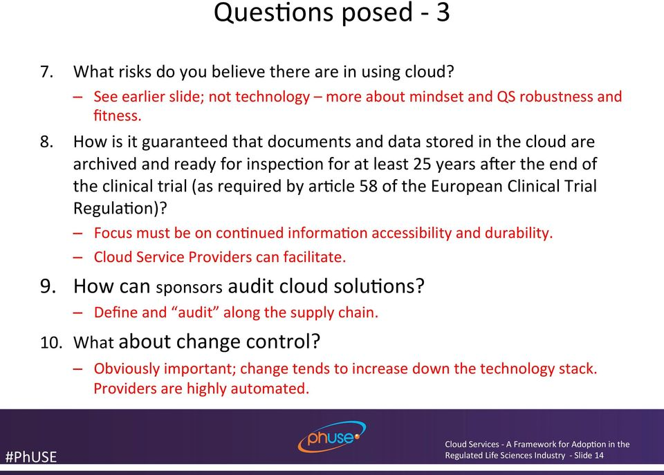 the European Clinical Trial Regula<on)? Focus must be on con<nued informa<on accessibility and durability. Cloud Service Providers can facilitate. 9. How can sponsors audit cloud solu<ons?