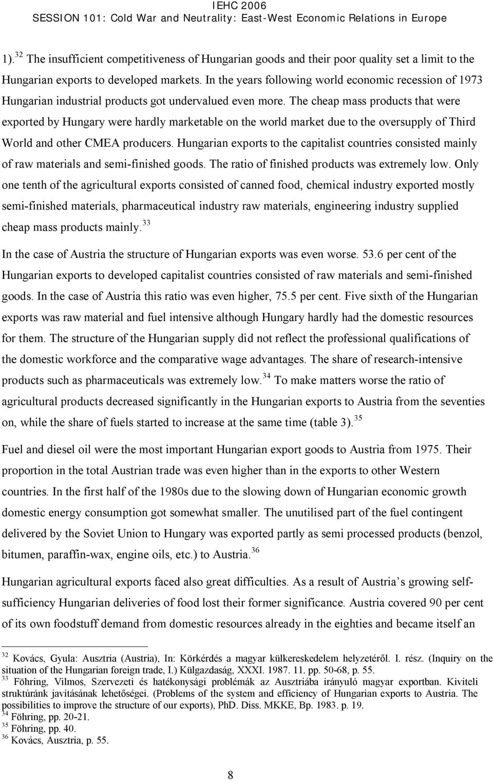 The cheap mass products that were exported by Hungary were hardly marketable on the world market due to the oversupply of Third World and other CMEA producers.