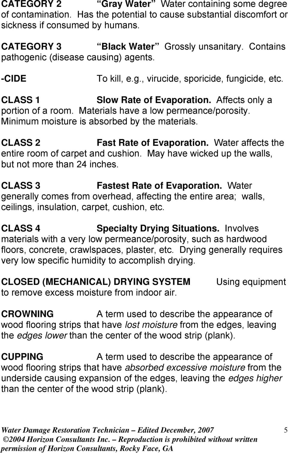 Materials have a low permeance/porosity. Minimum moisture is absorbed by the materials. CLASS 2 Fast Rate of Evaporation. Water affects the entire room of carpet and cushion.