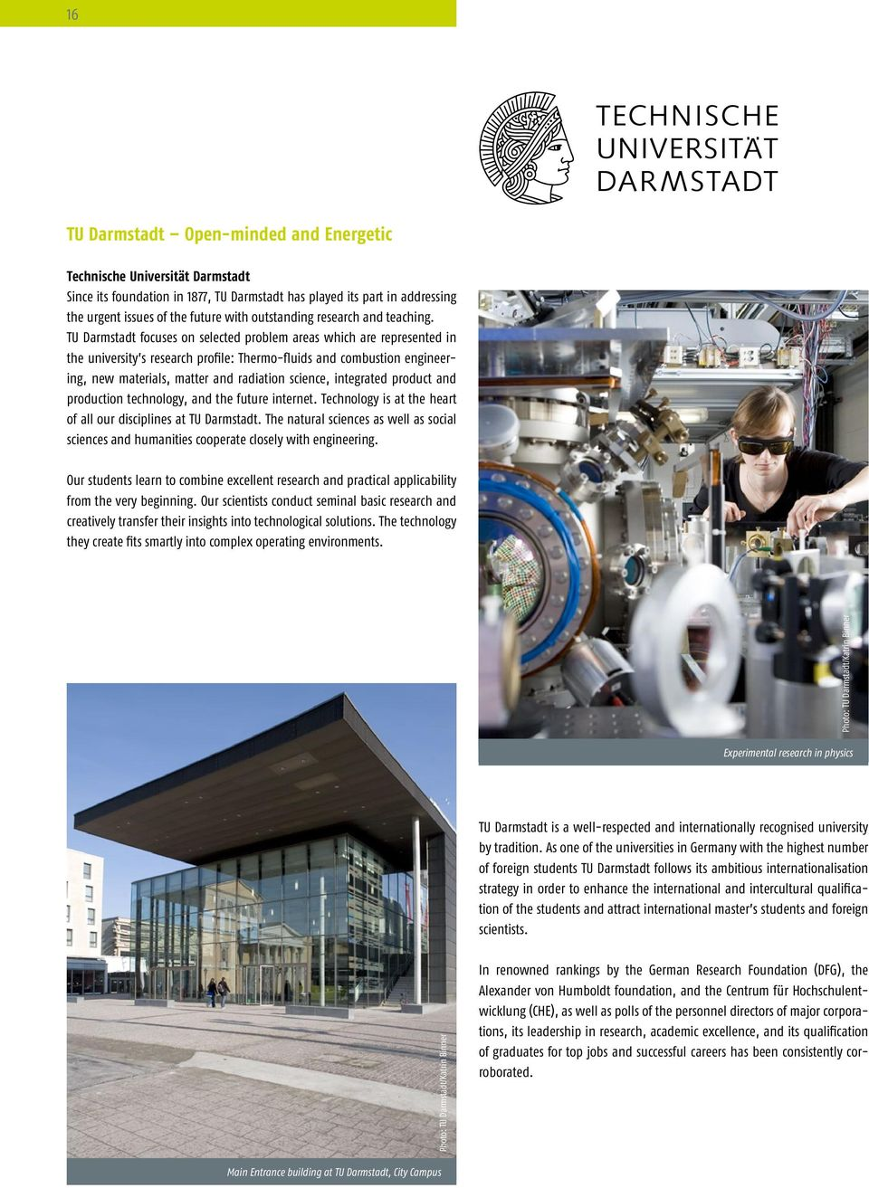 TU Darmstadt focuses on selected problem areas which are represented in the university s research profile: Thermo-fluids and combustion engineering, new materials, matter and radiation science,