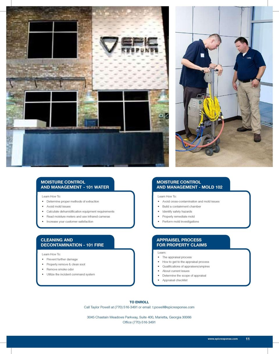 hazards Properly remediate mold Perform mold investigations CLEANING AND DECONTAMINATION - 101 FIRE Learn How To: Prevent further damage Properly remove & clean soot Remove smoke odor Utilize the