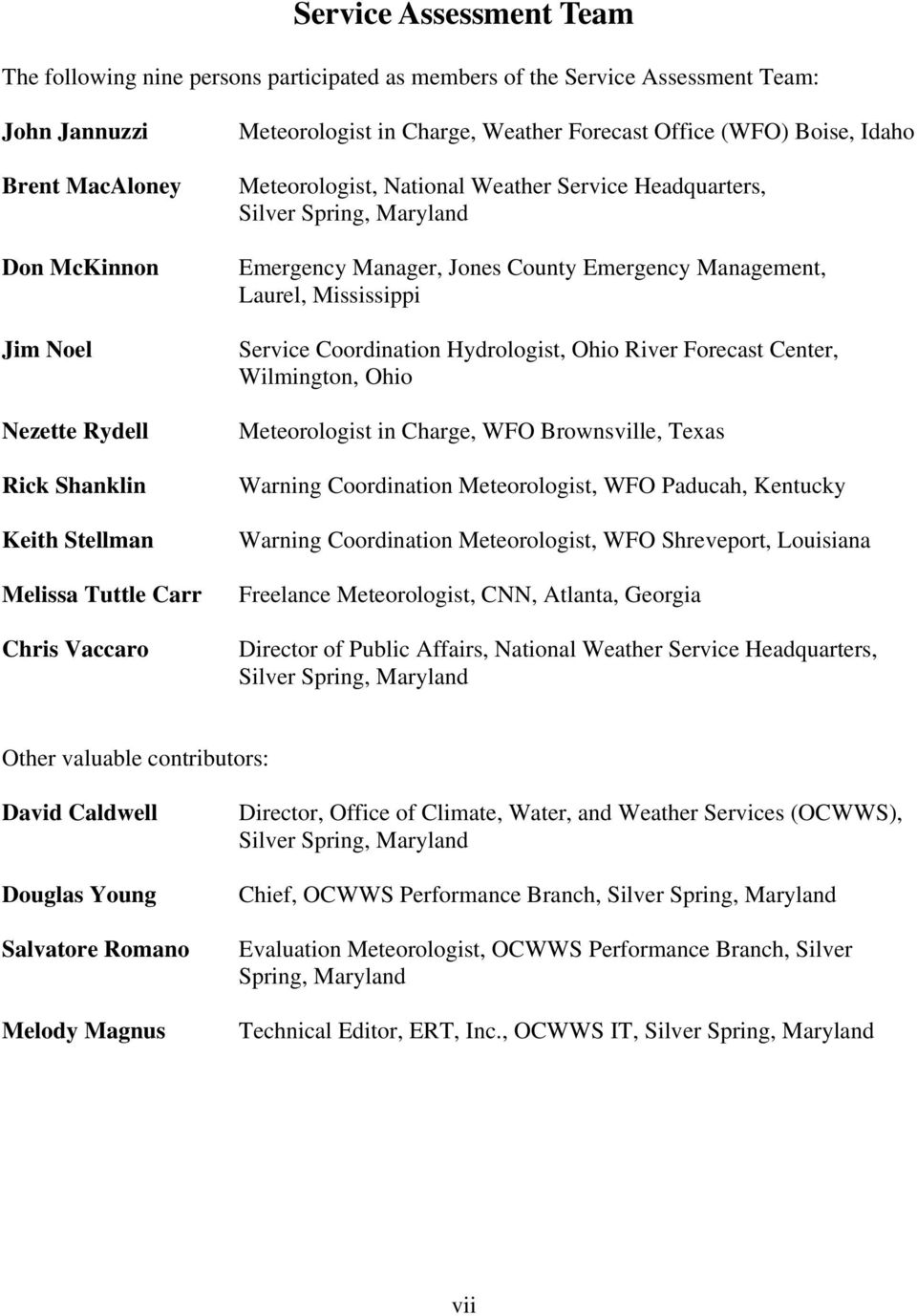 Manager, Jones County Emergency Management, Laurel, Mississippi Service Coordination Hydrologist, Ohio River Forecast Center, Wilmington, Ohio Meteorologist in Charge, WFO Brownsville, Texas Warning