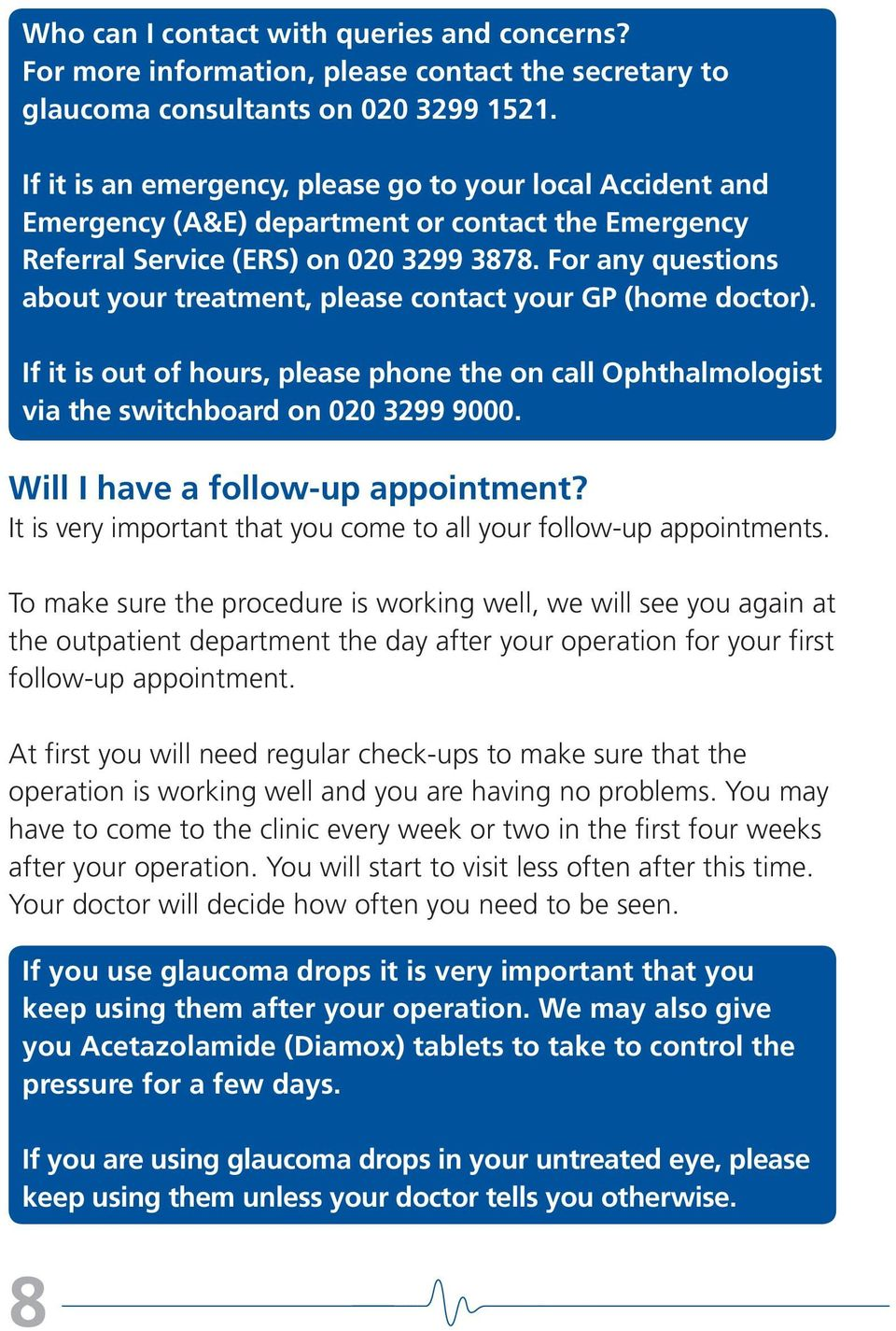 For any questions about your treatment, please contact your GP (home doctor). If it is out of hours, please phone the on call Ophthalmologist via the switchboard on 020 3299 9000.