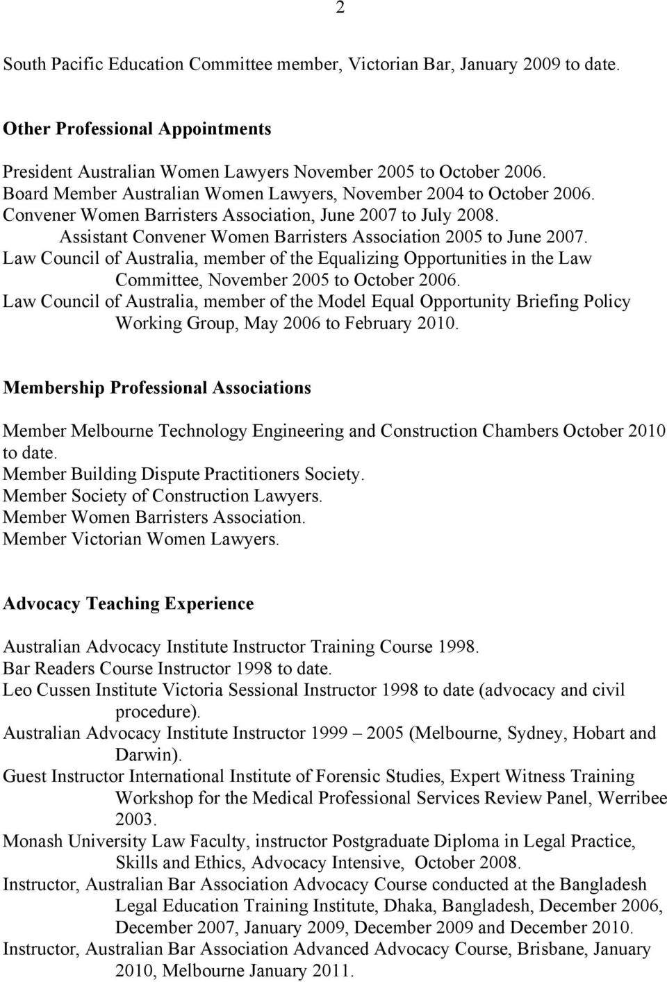 Law Council of Australia, member of the Equalizing Opportunities in the Law Committee, November 2005 to October 2006.