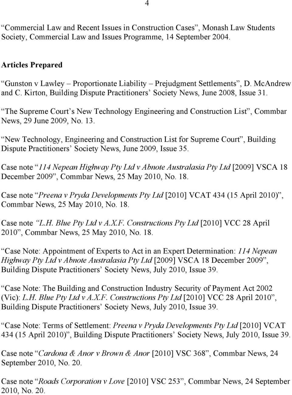 The Supreme Court s New Technology Engineering and Construction List, Commbar News, 29 June 2009, No. 13.