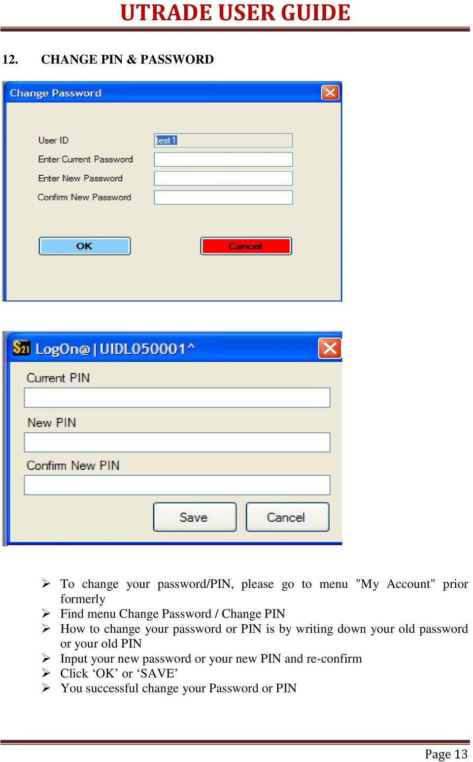 PIN is by writing down your old password or your old PIN Input your new password or