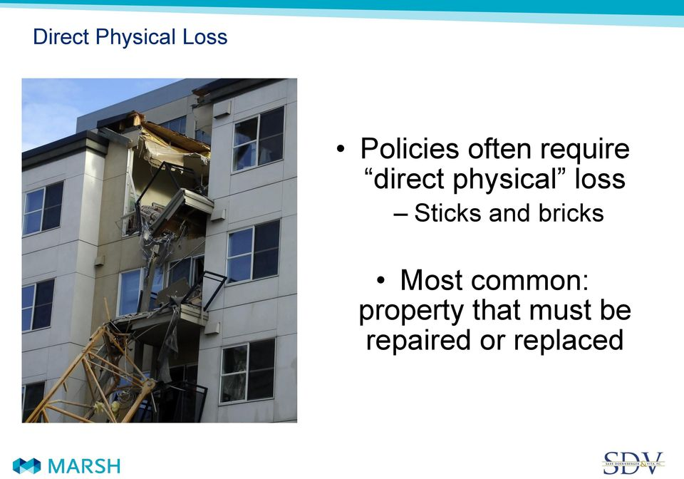 Sticks and bricks Most common: