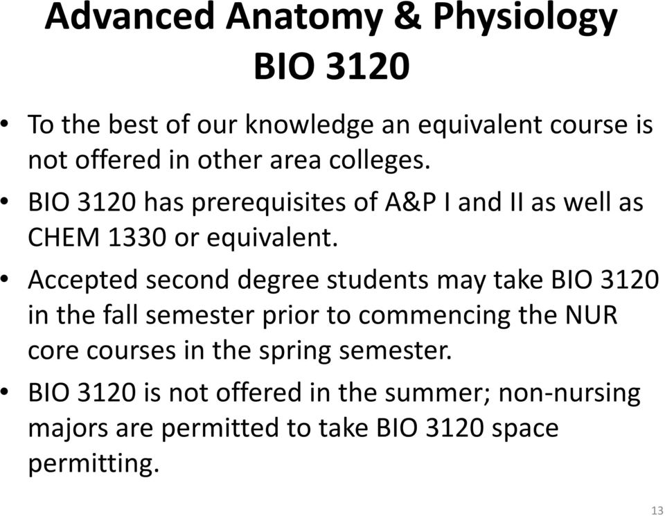 Accepted second degree students may take BIO 3120 in the fall semester prior to commencing the NUR core courses