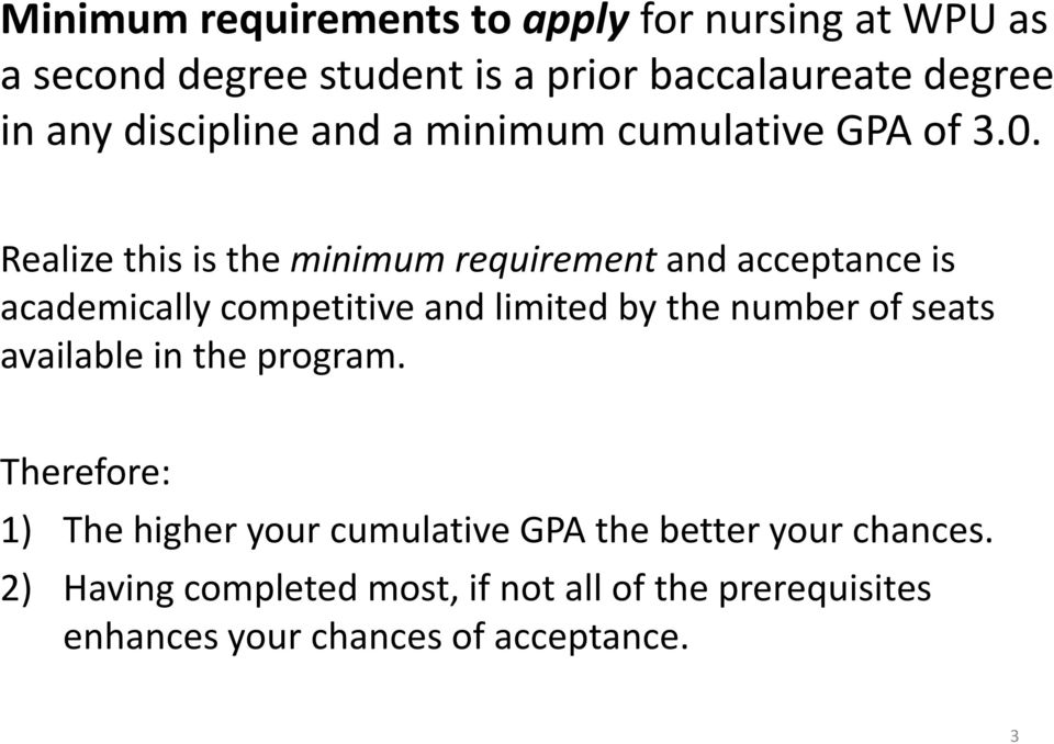 Realize this is the minimum requirement and acceptance is academically competitive and limited by the number of seats