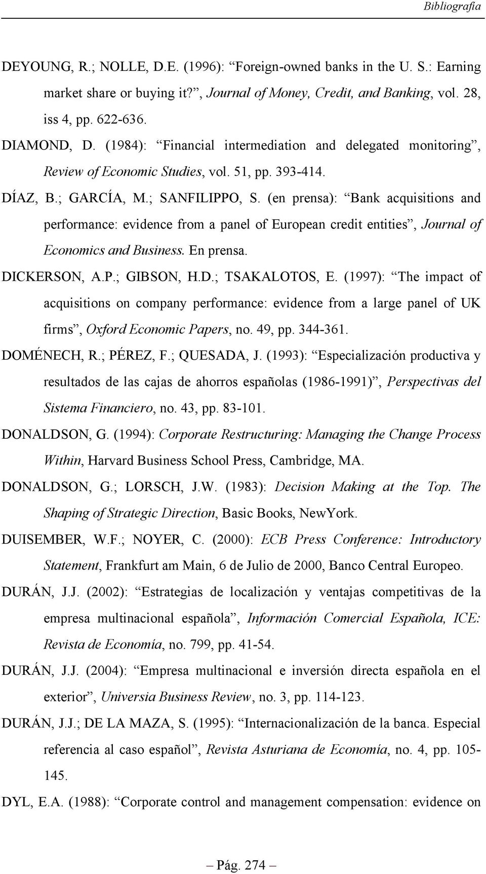 (en prensa): Bank acquisitions and performance: evidence from a panel of European credit entities, Journal of Economics and Business. En prensa. DICKERSON, A.P.; GIBSON, H.D.; TSAKALOTOS, E.