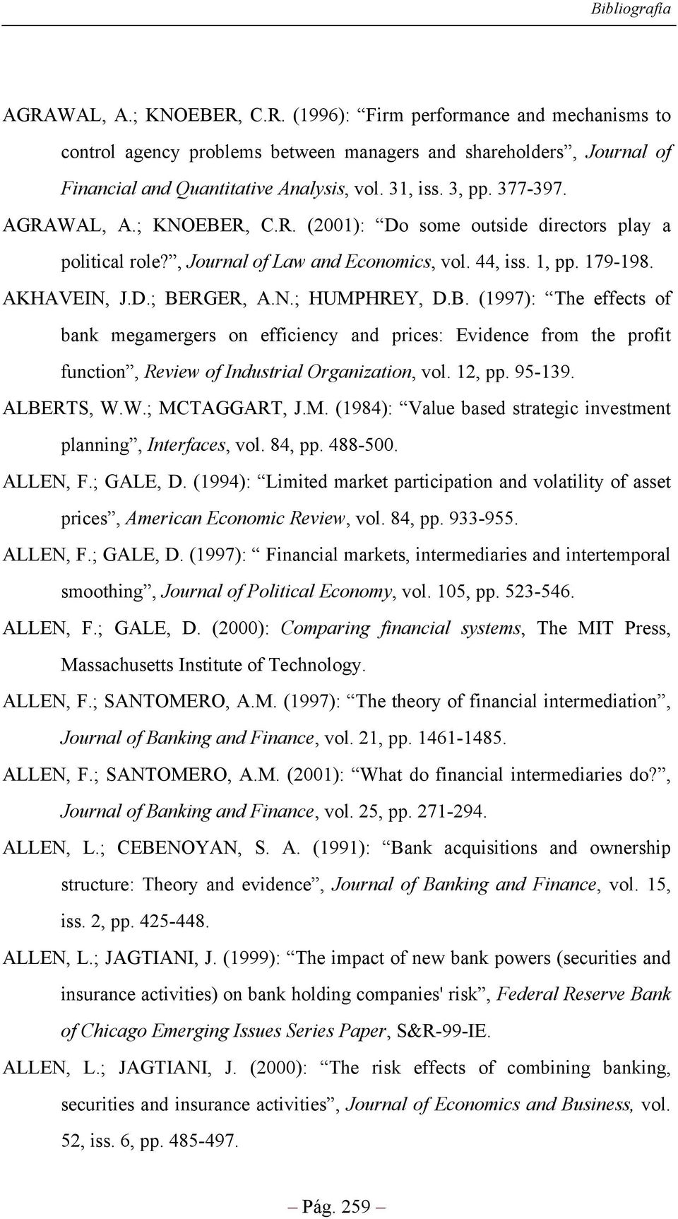 12, pp. 95-139. ALBERTS, W.W.; MCTAGGART, J.M. (1984): Value based strategic investment planning, Interfaces, vol. 84, pp. 488-500. ALLEN, F.; GALE, D.