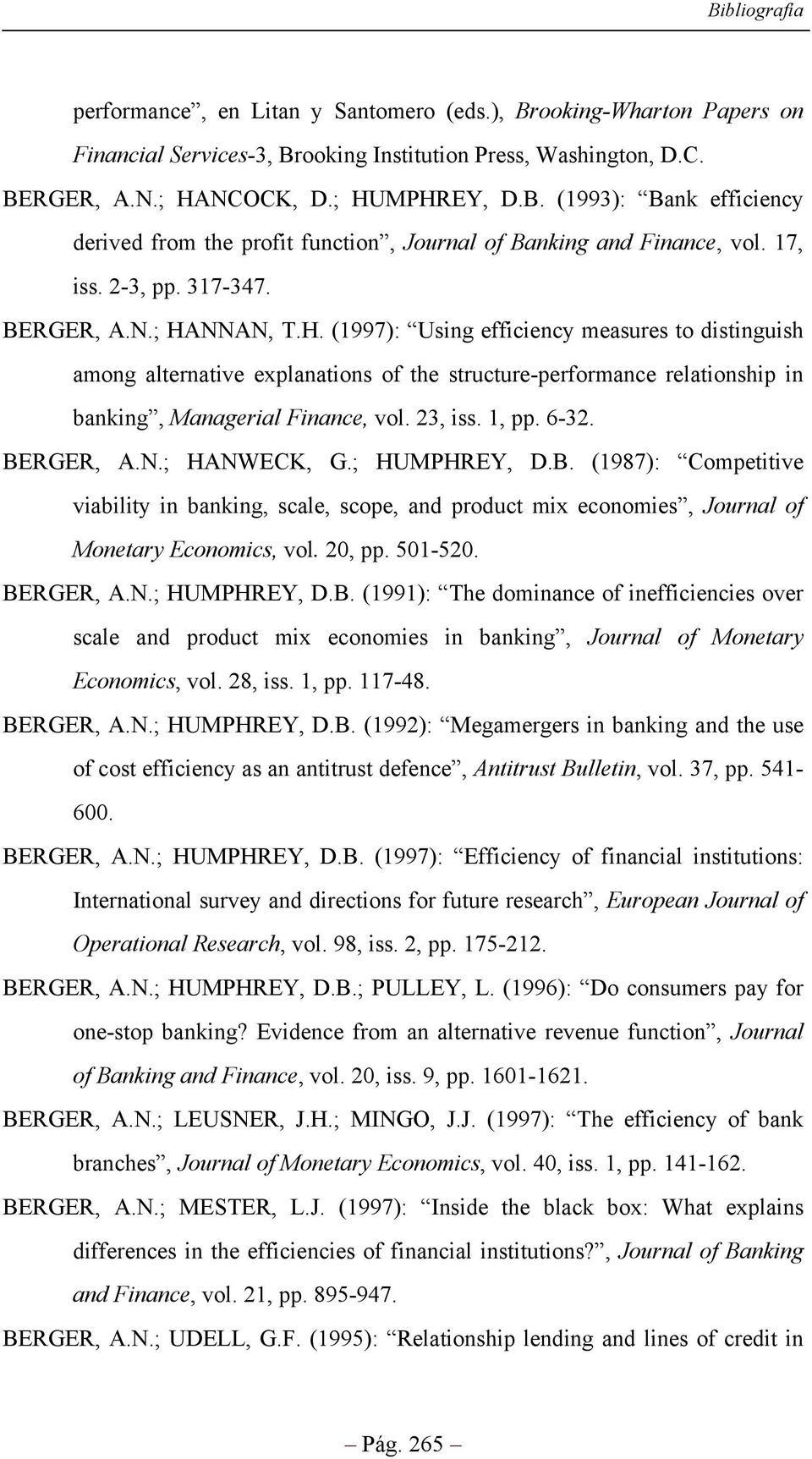 NNAN, T.H. (1997): Using efficiency measures to distinguish among alternative explanations of the structure-performance relationship in banking, Managerial Finance, vol. 23, iss. 1, pp. 6-32.