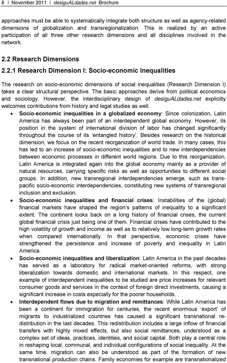 2 Research Dimensions 2.2.1 Research Dimension I: Socio-economic Inequalities The research on socio-economic dimensions of social inequalities (Research Dimension I) takes a clear structural perspective.