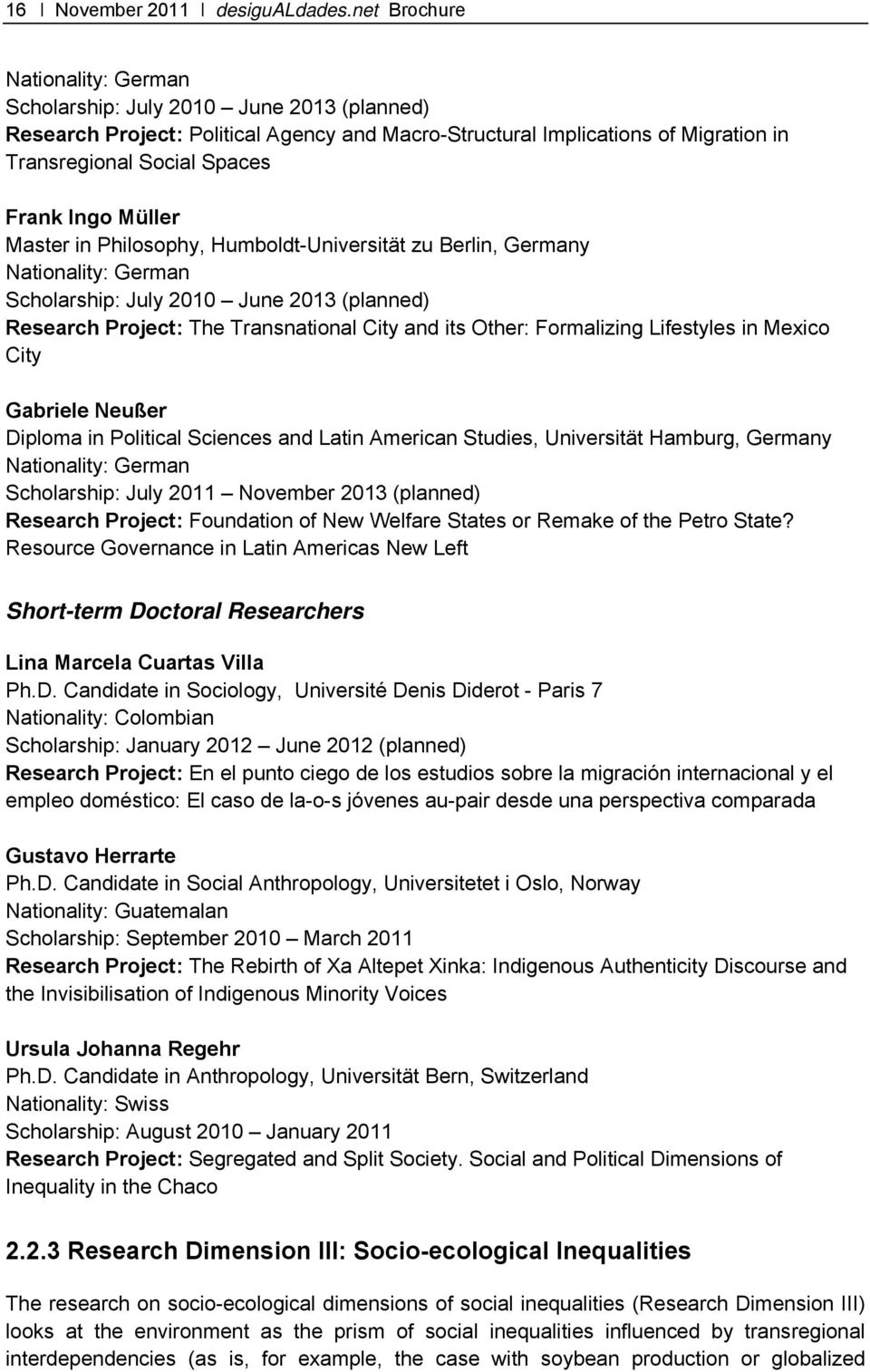 Müller Master in Philosophy, Humboldt-Universität zu Berlin, Germany Nationality: German Scholarship: July 2010 June 2013 (planned) Research Project: The Transnational City and its Other: Formalizing