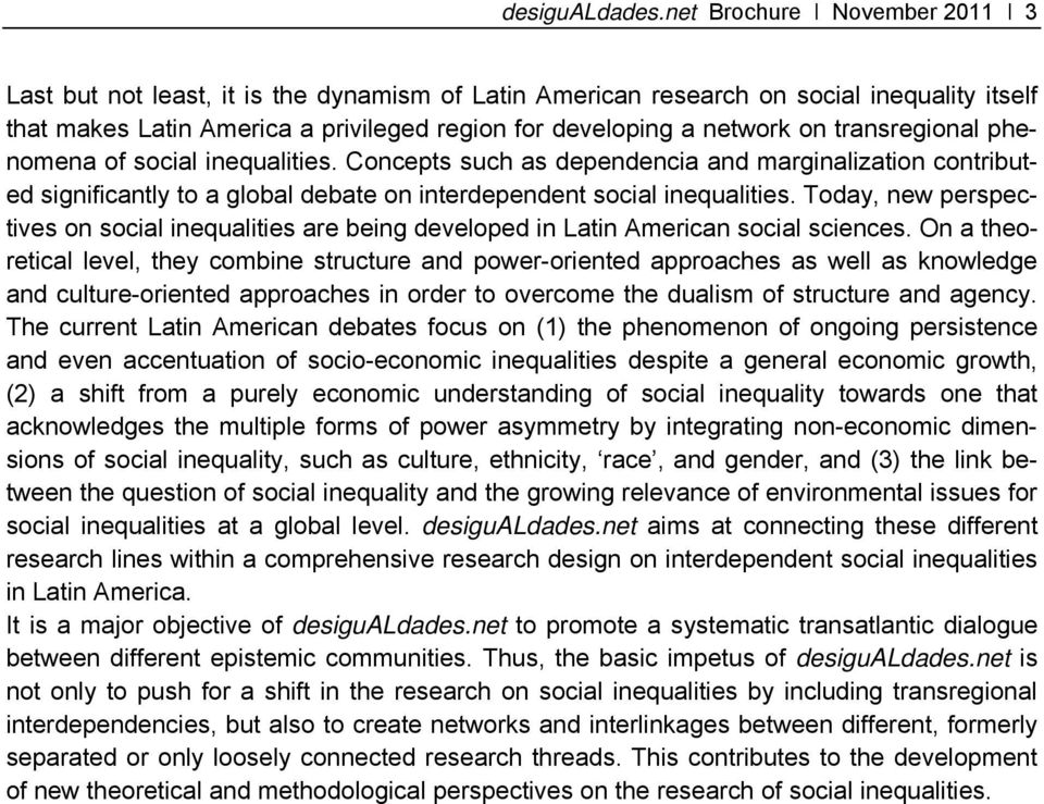 transregional phenomena of social inequalities. Concepts such as dependencia and marginalization contributed significantly to a global debate on interdependent social inequalities.