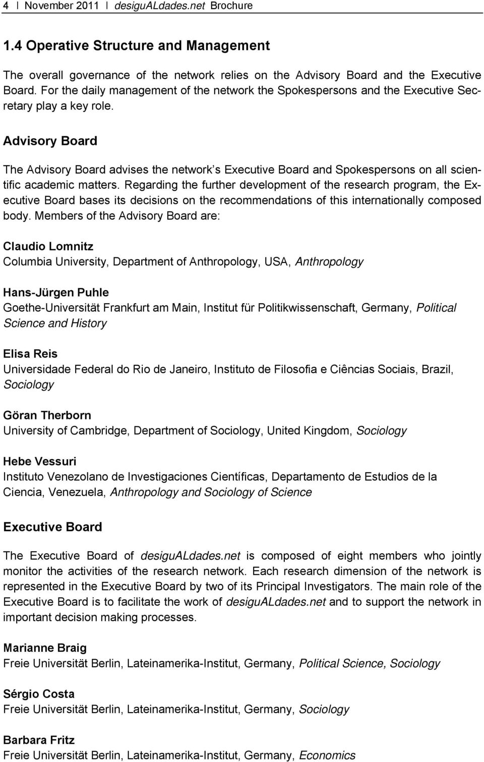 Advisory Board The Advisory Board advises the network s Executive Board and Spokespersons on all scientific academic matters.