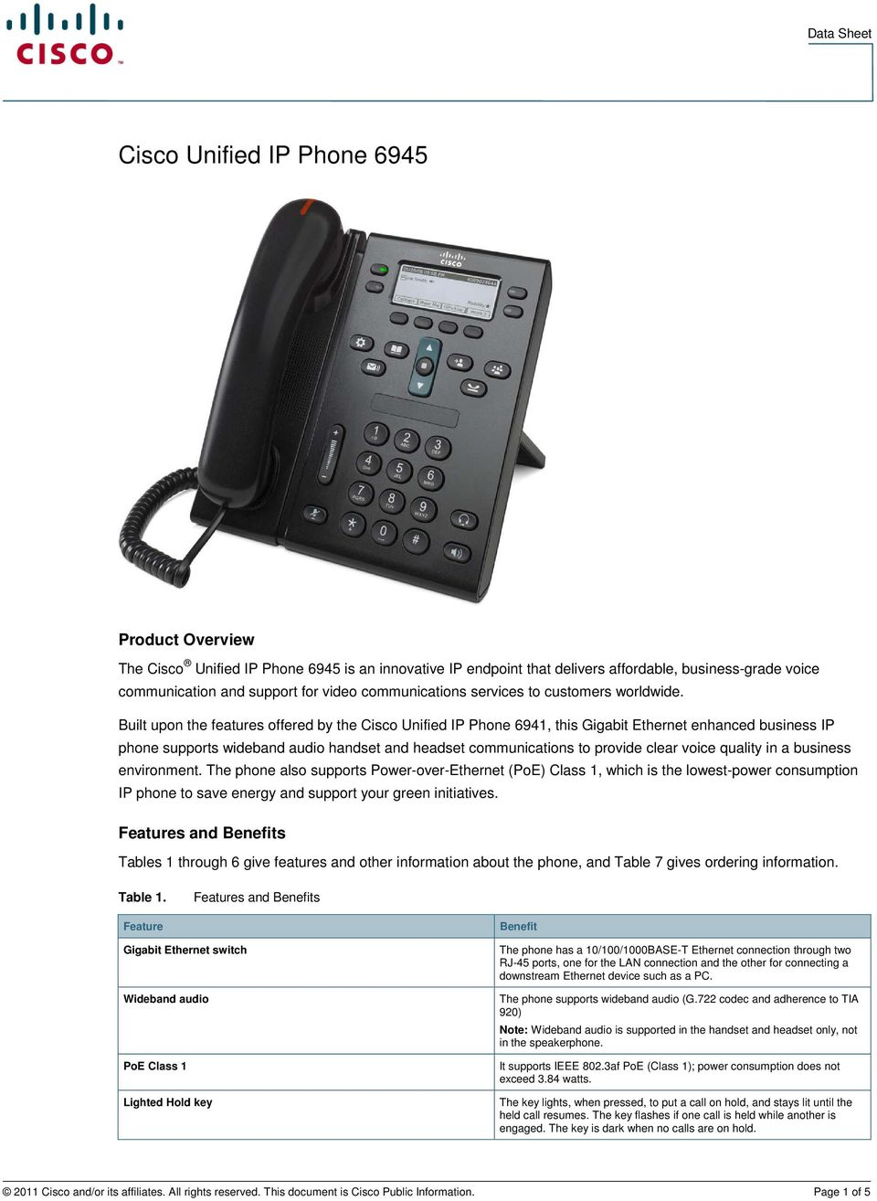 Built upon the features offered by the Cisco Unified IP Phone 6941, this Gigabit Ethernet enhanced business IP phone supports wideband audio handset and headset communications to provide clear voice