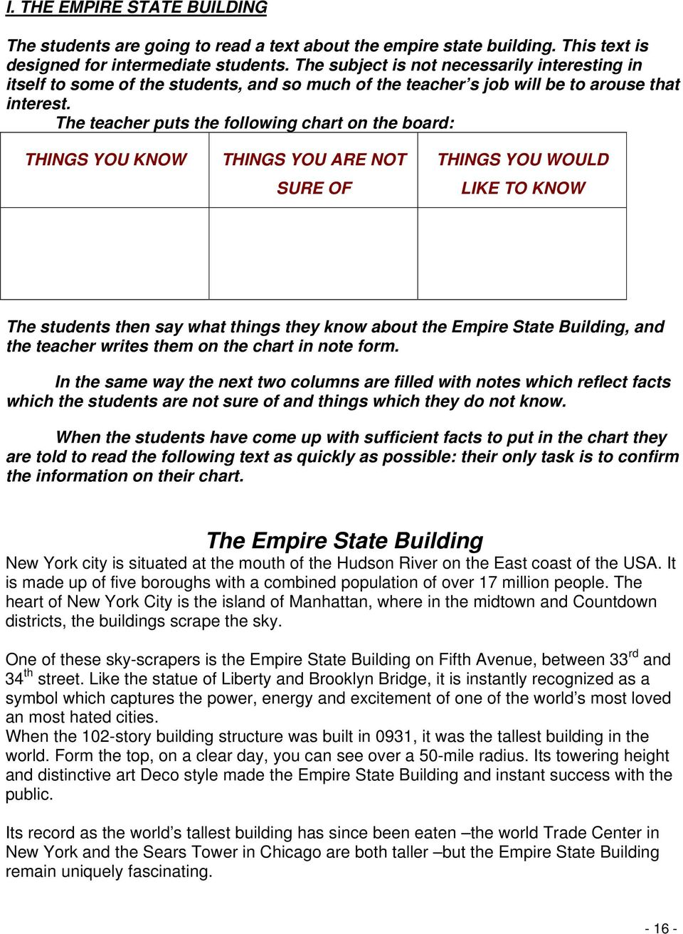 The teacher puts the following chart on the board: THINGS YOU KNOW THINGS YOU ARE NOT SURE OF THINGS YOU WOULD LIKE TO KNOW The students then say what things they know about the Empire State