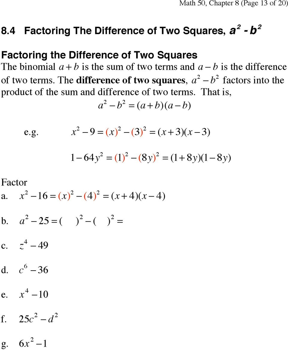 b is the difference of two terms. The difference of two squares, a 2 - b 2 factors into the product of the sum and difference of two terms.