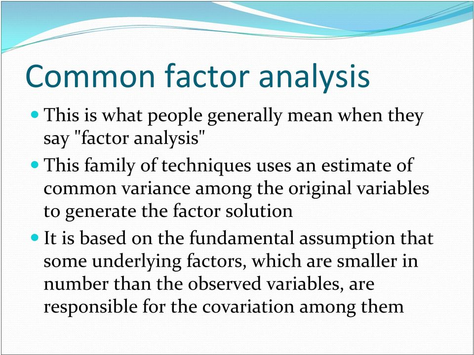 generate the factor solution It is based on the fundamental assumption that some underlying