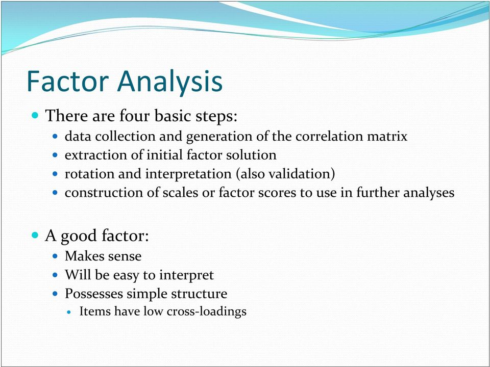 validation) construction of scales or factor scores to use in further analyses A good