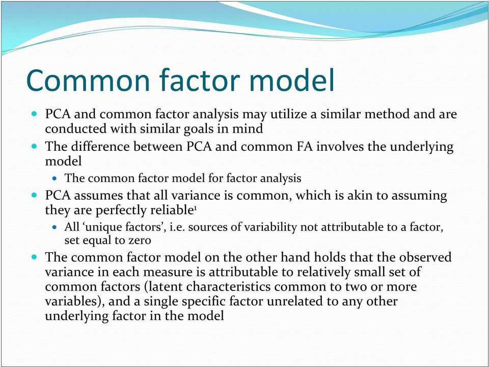 e. sources of variability not attributable to a factor, set equal to zero The common factor model on the other hand holds that the observed variance in each measure is attributable