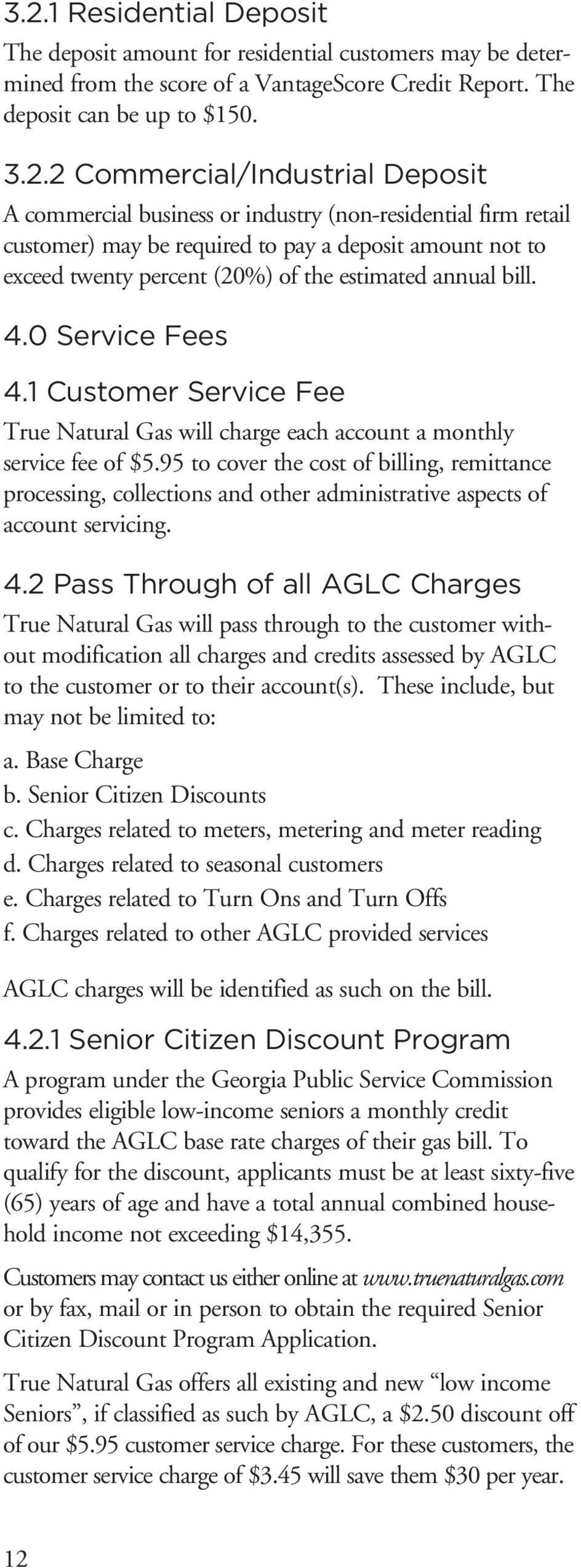 0 Service Fees 4.1 Customer Service Fee True Natural Gas will charge each account a monthly service fee of $5.