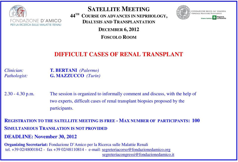 REGISTRATION TO THE SATELLITE MEETING IS FREE - MAX NUMBER OF PARTICIPANTS: 100 SIMULTANEOUS TRANSLATION IS NOT PROVIDED DEADLINE: November 30, 2012 Organizing Secretariat: Fondazione D