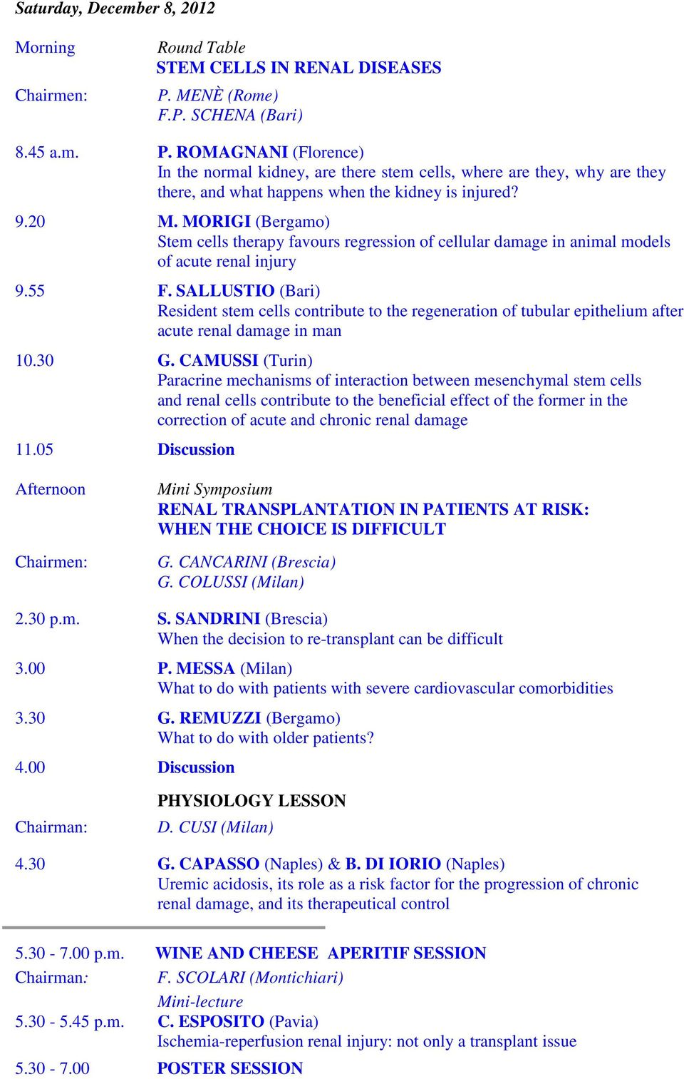 MORIGI (Bergamo) Stem cells therapy favours regression of cellular damage in animal models of acute renal injury 9.55 F.