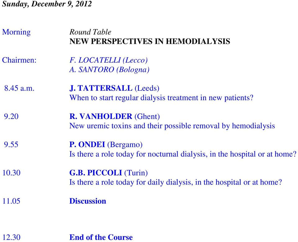 VANHOLDER (Ghent) New uremic toxins and their possible removal by hemodialysis 9.55 P.