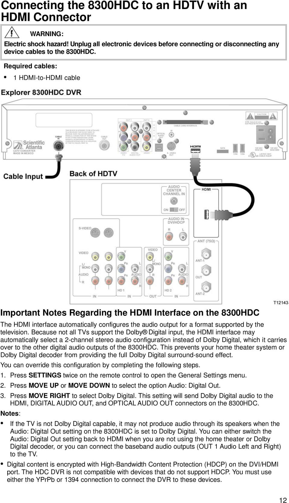 Because not all TVs support the Dolby Digital input, the HDMI interface may automatically select a 2-channel stereo audio configuration instead of Dolby Digital, which it carries over to the other